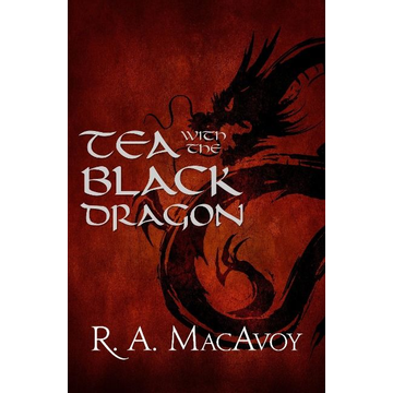 MacAvoy, R. a. Tea with the Black Dragon