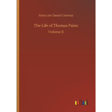 Conway, Moncure Daniel The Life of Thomas Paine