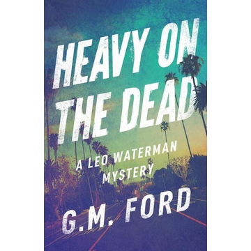 Ford, G. M. Heavy on the Dead