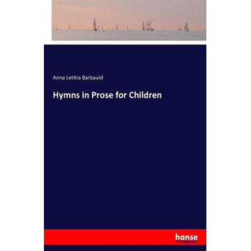 Barbauld, Anna Letitia Hymns in Prose for Children