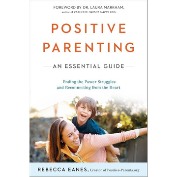 Eanes, Rebecca Positive Parenting: An Essential Guide