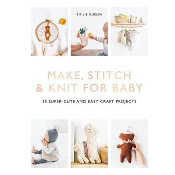 Guelpa, Emile Make, Stitch & Knit for Baby