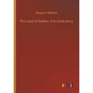 Oliphant, Margaret The Laird of Norlaw; A Scottish Story