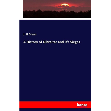 Mann, J. H A History of Gibraltar and it's Sieges