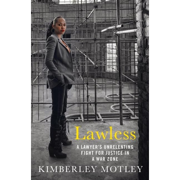 Motley, Kimberley Lawless: A Lawyer's Unrelenting Fight for Justice in a War Zone