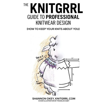 Okey, Shannon The Knitgrrl Guide to Professional Knitwear Design