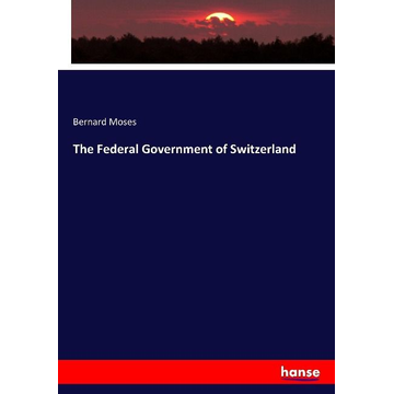 Moses, Bernard The Federal Government of Switzerland