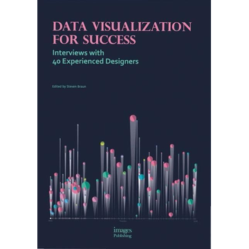 Braun, Steven Data Visualization for Success: Interviews with 40 Experienced