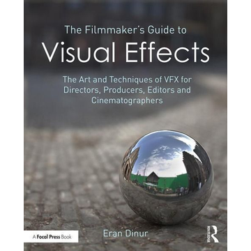 Dinur, Eran The Filmmaker's Guide to Visual Effects: The Art and Techniques of Vfx for Directors, Producers, Editors and Cinematographers