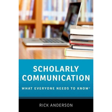 Anderson, Rick (Associate Dean for Collections and Scholarly Communications, Associate Dean for Collections and Scholarly Communications, J. Willard Marriott Library, The University of Utah) ISBN Scholarly Communication ( What Everyone Needs to Know ) book English Hardcover 296 pages