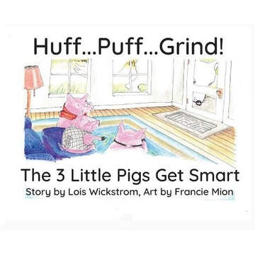 Wickstrom, Lois Huff...Puff...Grind!: The 3 Little Pigs Get Smart