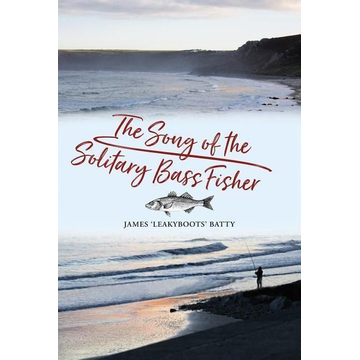 """Batty, James """"leakyboots"""" The Song of the Solitary Bass Fisher"""