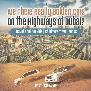 Baby Are There Really Golden Cars on the Highways of Dubai? Travel Book for Kids | Children's Travel Books
