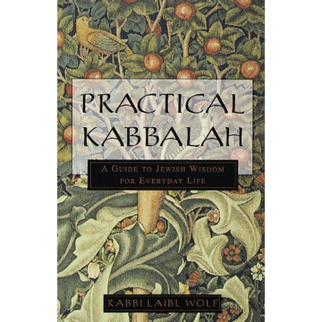 Wolf, Laibl Practical Kabbalah: A Guide to Jewish Wisdom for Everyday Life