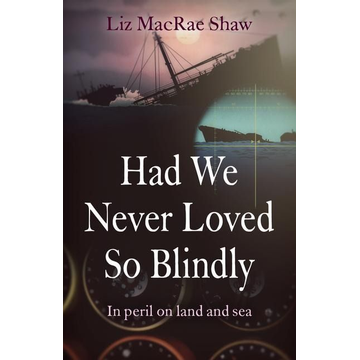 Macrae Shaw, Liz Had We Never Loved So Blindly - In peril on land and sea