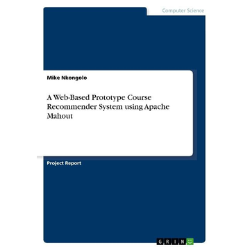 Nkongolo, Mike A Web-Based Prototype Course Recommender System using Apache Mahout