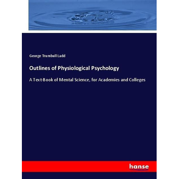 Trumbull Ladd, George Outlines of Physiological Psychology
