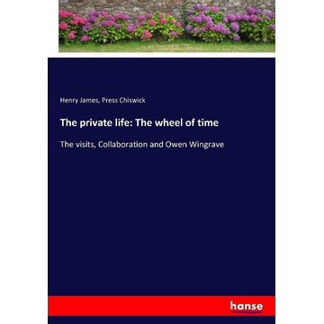 James, Henry The private life: The wheel of time
