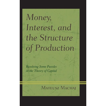 Machaj, Mateusz Money, Interest, and the Structure of Production