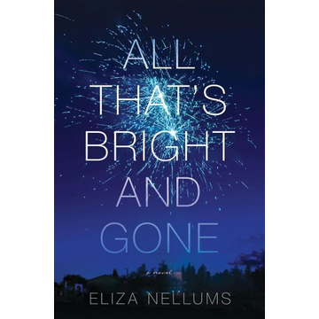 Nellums, Eliza All That's Bright and Gone