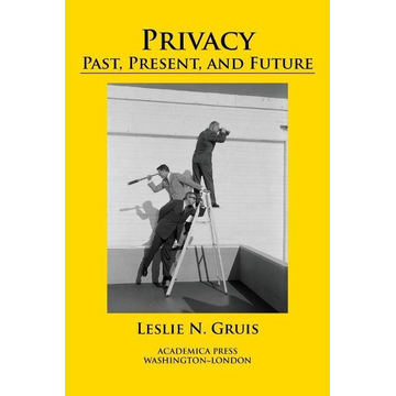 Gruis, Leslie N. Privacy: Past, Present, and Future