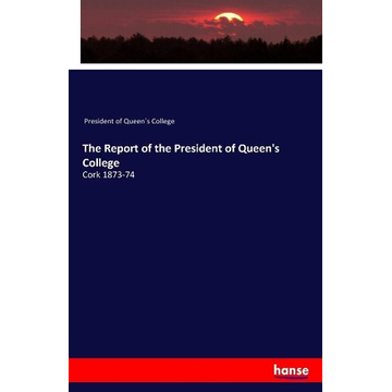 President of Queen´s College The Report of the President of Queen's College