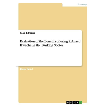 Edmond, Soko Evaluation of the Benefits of using Rebased Kwacha in the Banking Sector