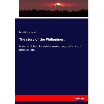 Halstead, Murat The story of the Philippines: