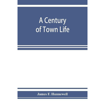F. Hunnewell, James A century of town life; a history of Charlestown, Massachusetts, 1775-1887