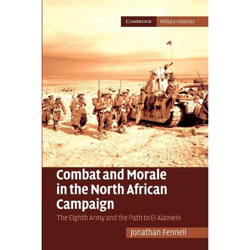Fennell, Jonathan Combat and Morale in the North African             Campaign