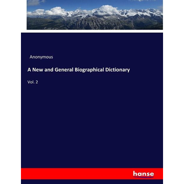 Anonymous A New and General Biographical Dictionary