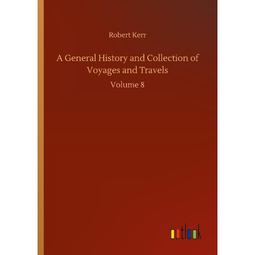 Kerr, Robert A General History and Collection of Voyages and Travels