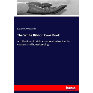 Armstrong, Kathryn The White Ribbon Cook Book