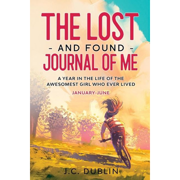 Dublin, J. C. The Lost and Found Journal of Me