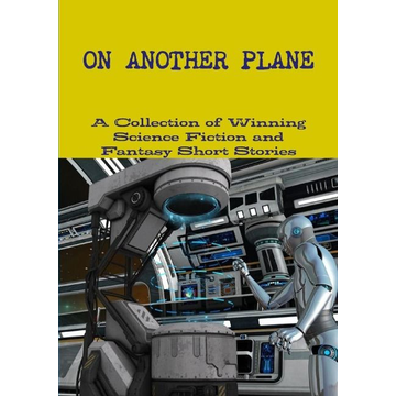 And Fantasy Short Stories, A Collection ON ANOTHER PLANE