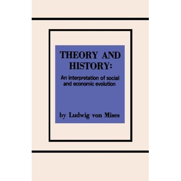 Mises, Ludwig Von Theory and History An Interpretation of Social and Economic Evolution