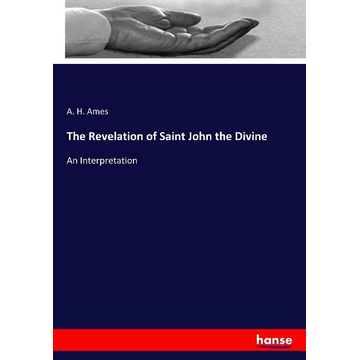 Ames, A. H. The Revelation of Saint John the Divine