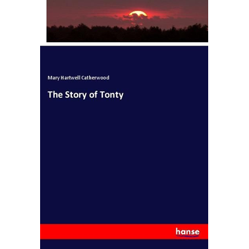 Catherwood, Mary Hartwell The Story of Tonty