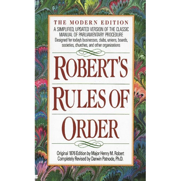 Robert, Henry M. Robert's Rules of Order: A Simplified, Updated Version of the Classic Manual of Parliamentary Procedure
