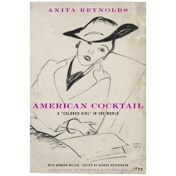 """Reynolds, Anita American Cocktail: A """"Colored Girl"""" in the World"""