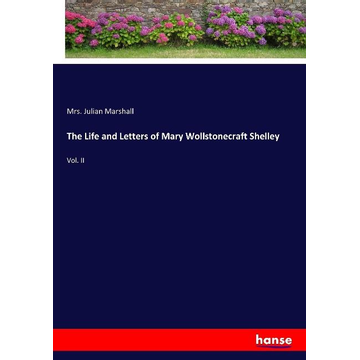Marshall, Mrs. Julian The Life and Letters of Mary Wollstonecraft Shelley