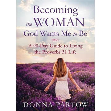 Partow, Donna ISBN Becoming the Woman God Wants Me to Be, Repackaged Edition (A 90-Day Guide to Living the Proverbs 31 Life) book English Paperback 352 pages