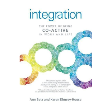 Betz, Ann Integration: The Power of Being Co-Active in Work and Life