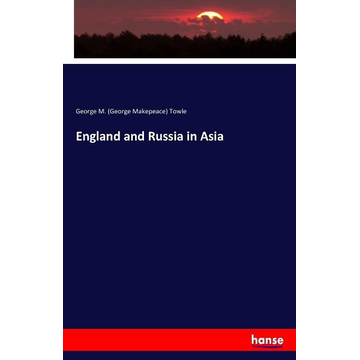 Towle, George M. (George Makepeace) England and Russia in Asia