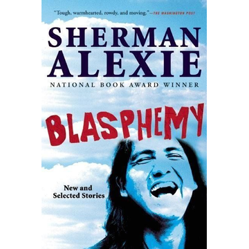 Alexie, Sherman Blasphemy: New and Selected Stories