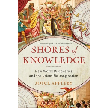 Appleby, Joyce Shores of Knowledge: New World Discoveries and the Scientific Imagination
