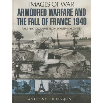 Tucker-Jones, Anthony Armoured Warfare and the Fall of France 1940