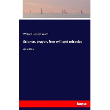 Ward, William George Science, prayer, free will and miracles