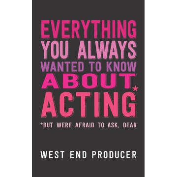 Producer, West End Playwrights Canada Press Everything You Always Wanted to Know About Acting book Paperback 256 pages