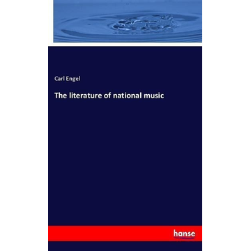 Engel, Carl The literature of national music